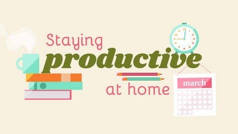 Thumbnail for entry Staying Productive at Home