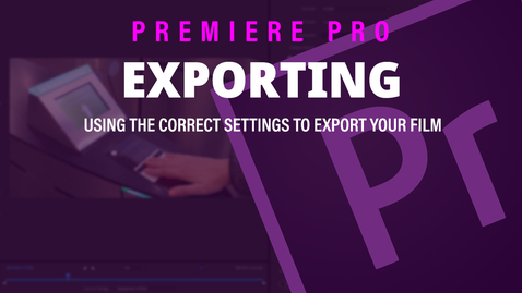Thumbnail for entry Exporting - Adobe Premiere Pro 2019