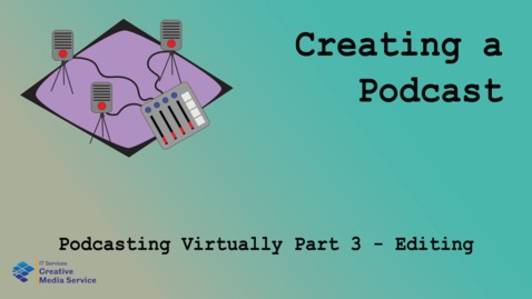 Thumbnail for entry Podcasting Virtually Part 3 - Editing in Multitrack