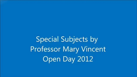 Thumbnail for entry Special Subjects by Professor Mary Vincent Open Day 2012