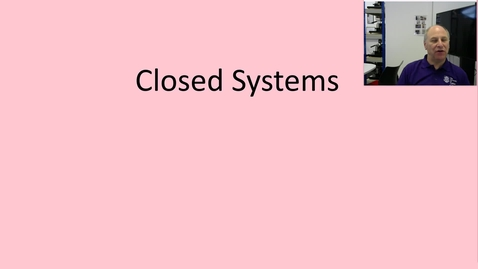 Thumbnail for entry 10a Introduction to closed systems