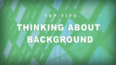 Thumbnail for entry Top Tips - Thinking about background