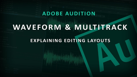 Thumbnail for entry Adobe Audition - (2) Waveform & Multi-track layouts
