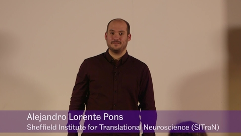 Thumbnail for entry My Journey to the Brain - Alejandro Lorente Pons, Sheffield Institute for Translational Neuroscience (SITraN)