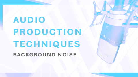 Thumbnail for entry Audio Production Techniques - Background Noise