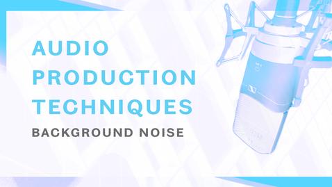 Thumbnail for entry Audio Production Techniques - Background Noise