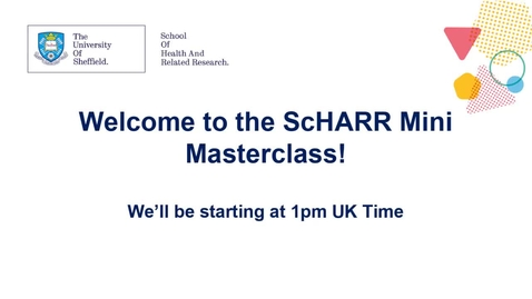 Thumbnail for entry ScHARR Mini Master Class in Health Research #8 Dr Liz Croot and guests -  Doing Research with People with Learning Disabilities