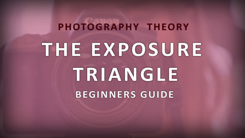 Thumbnail for entry The Exposure Triangle