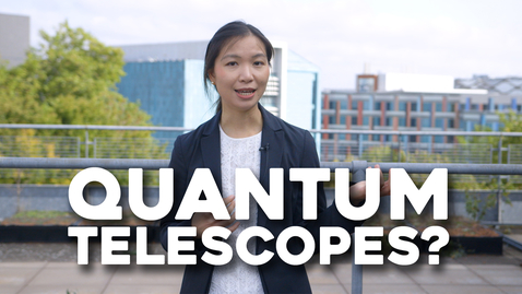 Thumbnail for entry The quantum future of telescopes | Physics & Astronomy