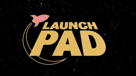 Thumbnail for entry Are you ready for LaunchPad?