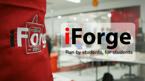 Thumbnail for entry iForge: Run by students, for students