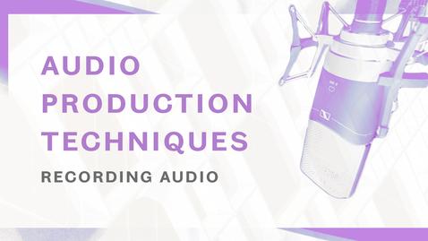 Thumbnail for entry Audio Production Techniques - Recording Audio