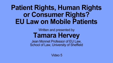 Thumbnail for entry Strand 5. Patient Rights, Human Rights or Consumer Rights? EU Law on Mobile Patients