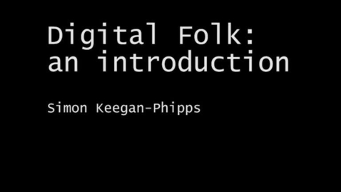 Thumbnail for entry Digital Folk Project  - Introduction and Findings - Simon Keegan-Phipps