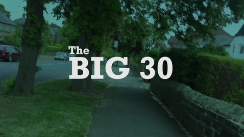 Thumbnail for entry The Big 30 - What will you do?