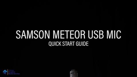 Thumbnail for entry Quick Start Guide: Samson Meteor USB Microphone
