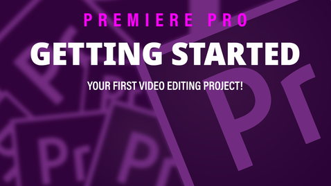 Thumbnail for entry Getting Started - Adobe Premiere Pro 2019