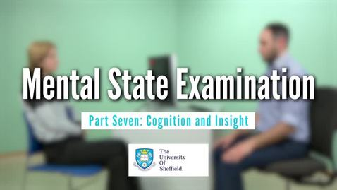 Thumbnail for entry Mental State Examination: Part Seven; Cognition and Insight