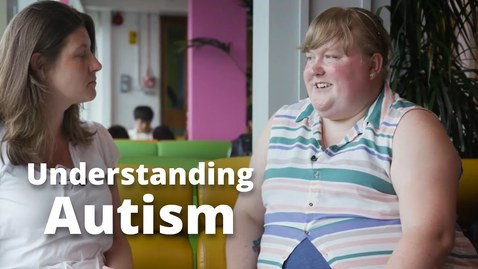 Thumbnail for entry Understanding autism - higher eduction with an Autism Spectrum Condition (ASC)
