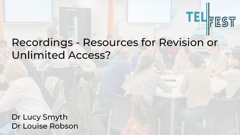 Thumbnail for entry Recordings - Resources for Revision or Unlimited Access?