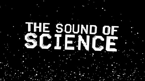 Thumbnail for entry What is the Sound of Science?
