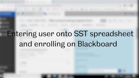 Thumbnail for entry SST Admin: Video 1 - Entering a new trainee onto the spreadsheet and enrolling them on Blackboard courses
