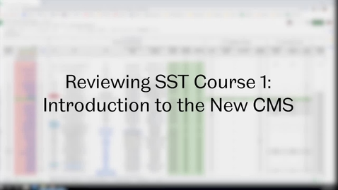 Thumbnail for entry SST Admin: Video 6 - Reviewing Course 1: Introduction to the New CMS