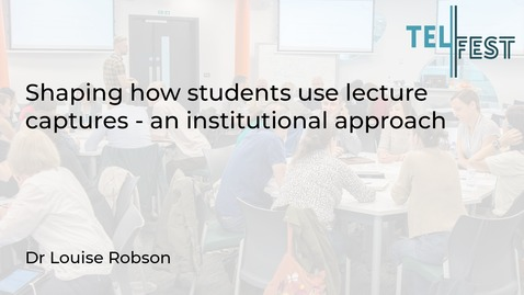 Thumbnail for entry Shaping how students use lecture captures - an institutional approach