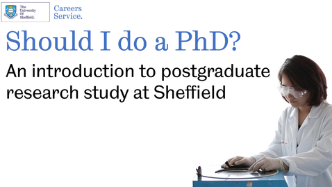 Thumbnail for entry Should I do a PhD - An introduction to postgraduate research study at Sheffield
