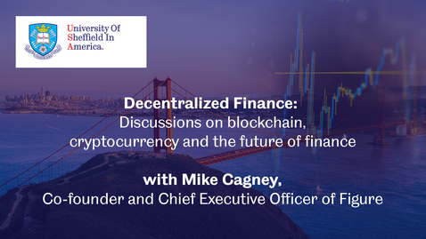 Thumbnail for entry Decentralized Finance: Discussions on blockchain,  cryptocurrency and the future of finance - Sheffield in America webinar