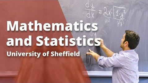 Thumbnail for entry Undergraduate study in Mathematics and Statistics at Sheffield