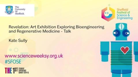Thumbnail for entry Revelation: Exhibition of Art Exploring Bioengineering and Regenerative Medicine