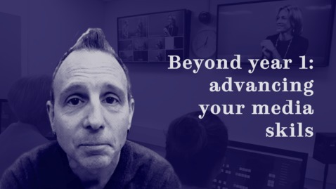 Thumbnail for entry Beyond year 1: advancing your media skills