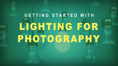 Thumbnail for entry Getting Started with Lighting for Photography