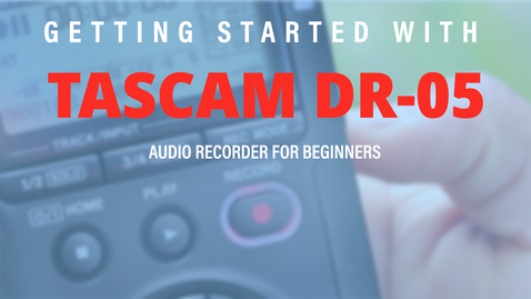 Thumbnail for entry Getting Started with: Tascam DR-05