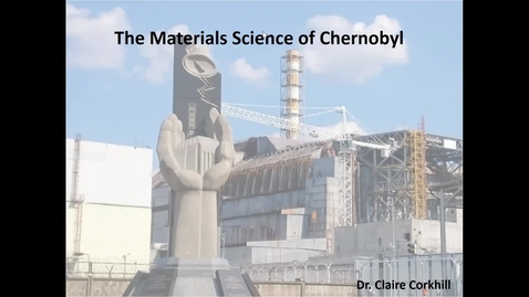 Thumbnail for entry MSE Sample Lecture: Materials of Chernobyl by Dr Claire Corkhill