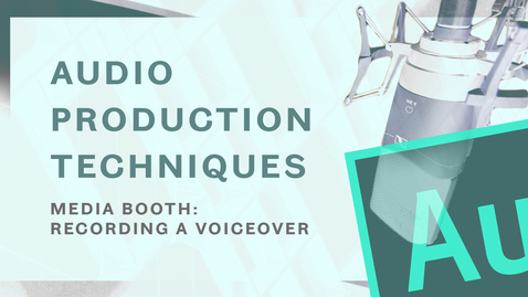 Thumbnail for entry Audio Production Techniques - Recording a Voiceover