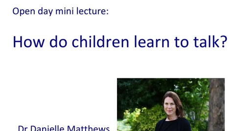 Thumbnail for entry Taster lecture - How do children learn to talk?