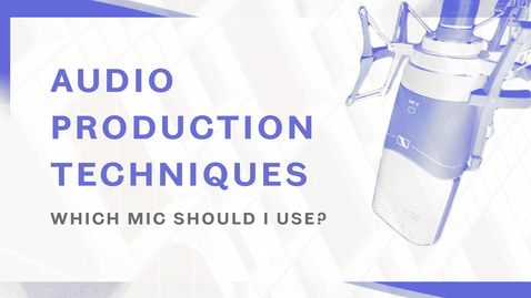 Thumbnail for entry Audio Production Techniques - Which Mic should I use?