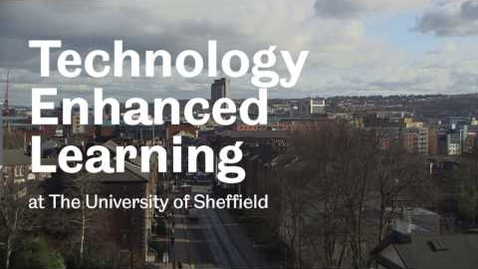 Thumbnail for entry Technology Enhanced Learning at The University Sheffield