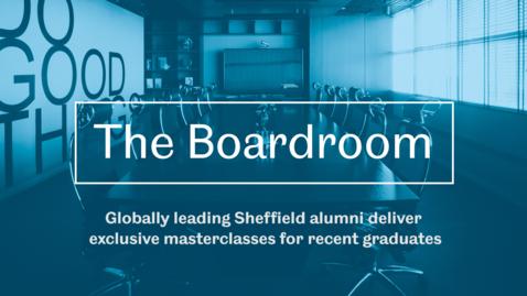 Thumbnail for entry The Boardroom - Sheffield Alumni Masterclasses