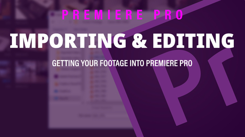 Thumbnail for entry Importing & Editing - Adobe Premiere Pro 2019