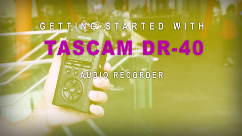 Thumbnail for entry Getting Started with: Tascam DR-40