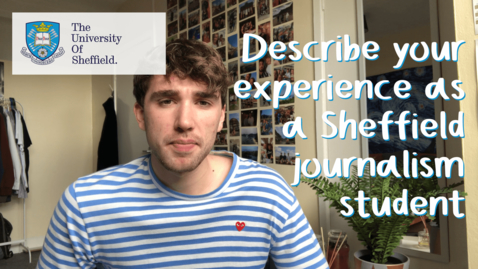 Thumbnail for entry Describe your experience as a Sheffield journalism student
