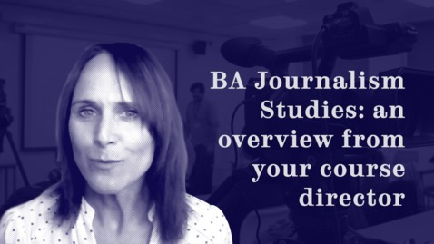 Thumbnail for entry BA Journalism Studies: an overview from Katie Stewart