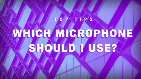 Thumbnail for entry Top Tips - Which Microphone Should I Book?