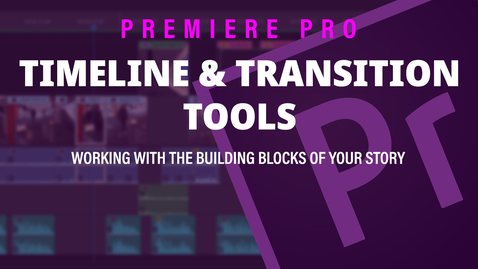 Thumbnail for entry Adobe Premiere Pro (5) Timeline and Transition Tools