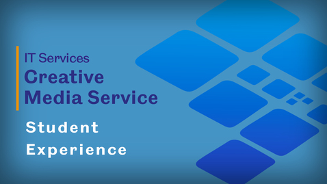 Thumbnail for entry Creative Media Service - Student Experience