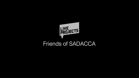 Thumbnail for entry SSoA Live Projects - Friends of SADACCA