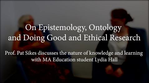 Thumbnail for entry On Epistemology, Ontology and Doing Good and Ethical Research